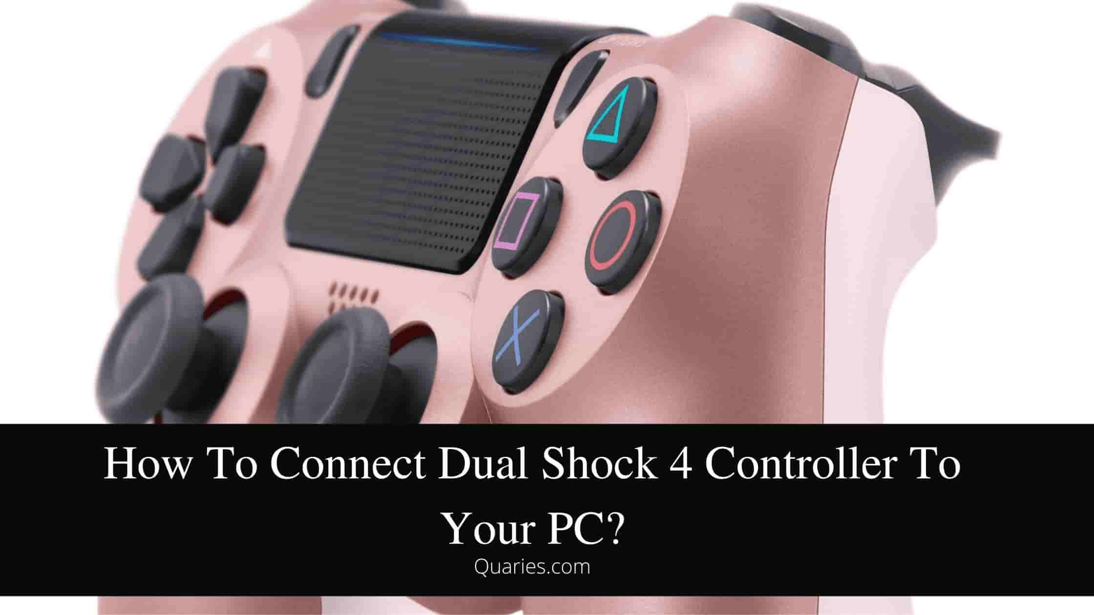 How To Connect Dual Shock 4 Controller To Your PC?