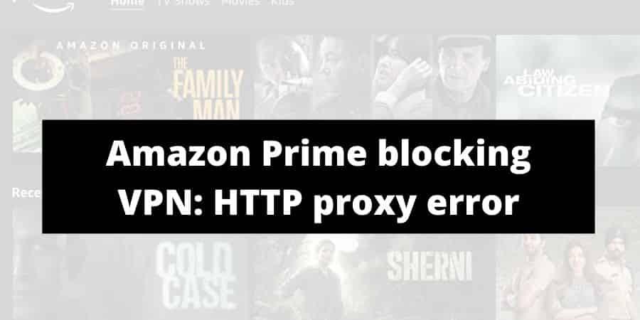 How To Fix If Amazon Prime Video Blocking VPN? | HTTP Proxy Error