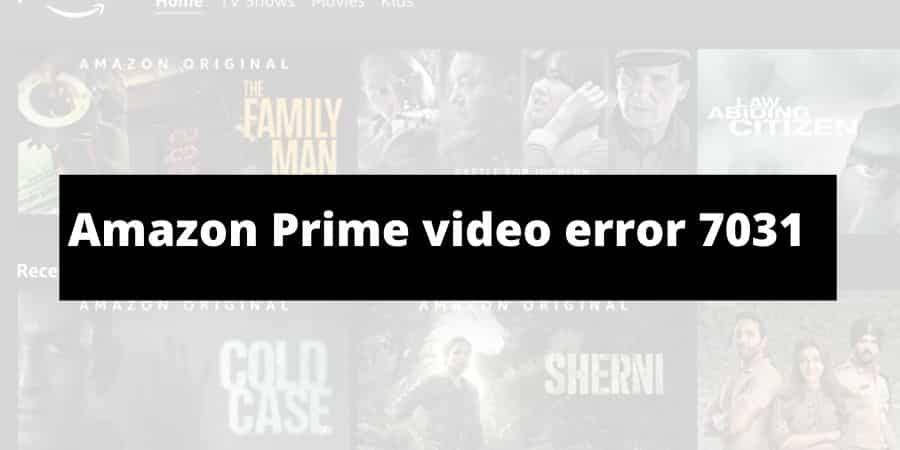How To Fix Amazon Prime Video Error 7031?