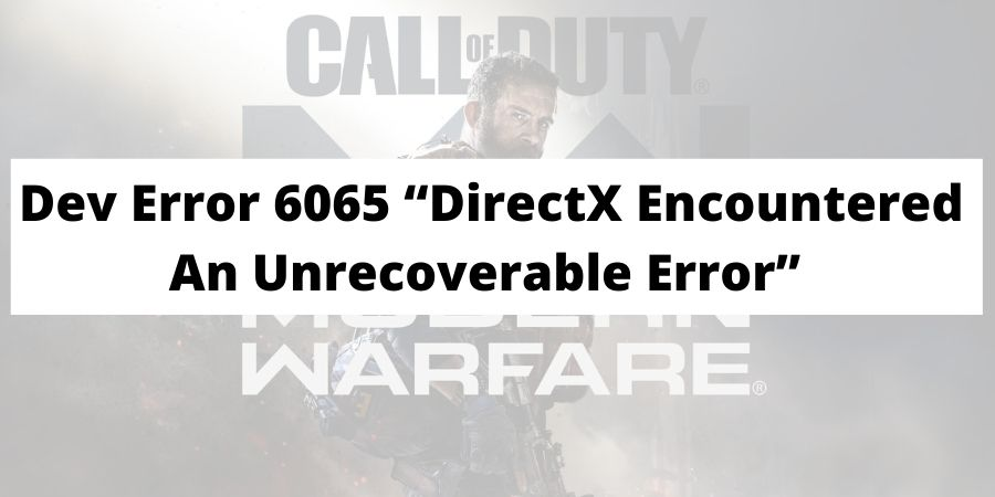 "[Troubleshoot] Dev Error 6065 ""DirectX Encountered An Unrecoverable Error"""
