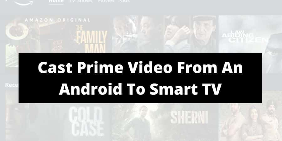 How To Cast Content On Prime Video From An Android To Your Smart TV?
