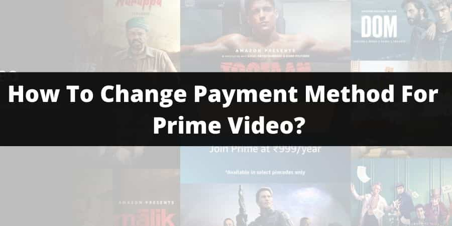 How To Change Payment Method For Amazon Prime Video?