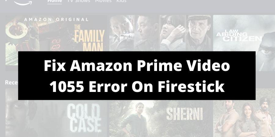 How To Fix Amazon Prime Video 1055 Error On Fire Stick?