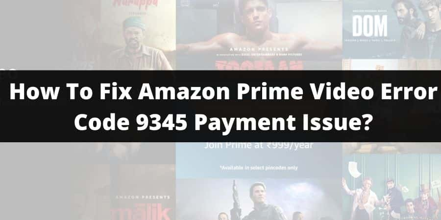 How To Fix Amazon Prime Video Error Code 9345 Payment Issue