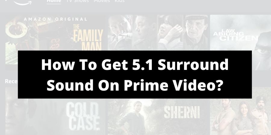 How To Get 5.1 Surround Sound On Amazon Prime Video