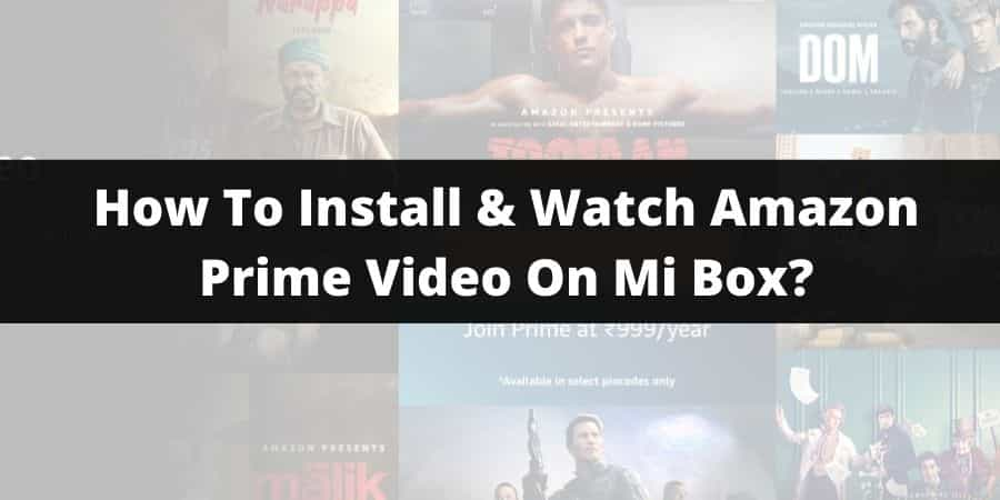 How To Install & Watch Amazon Prime Video On Mi Box