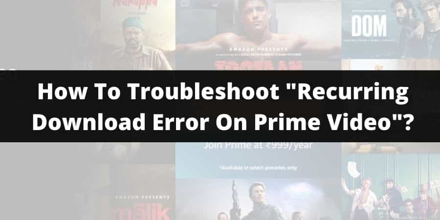 """How To Troubleshoot """"Recurring Download Error On Prime Video""""?"""
