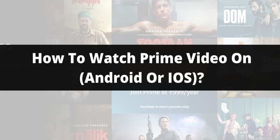 How To Watch Amazon Prime Video On Smartphones & Tablets (Android Or IOS)?