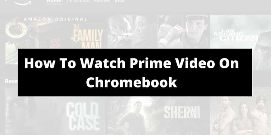 How To Watch Amazon Prime Videos On Chromebook