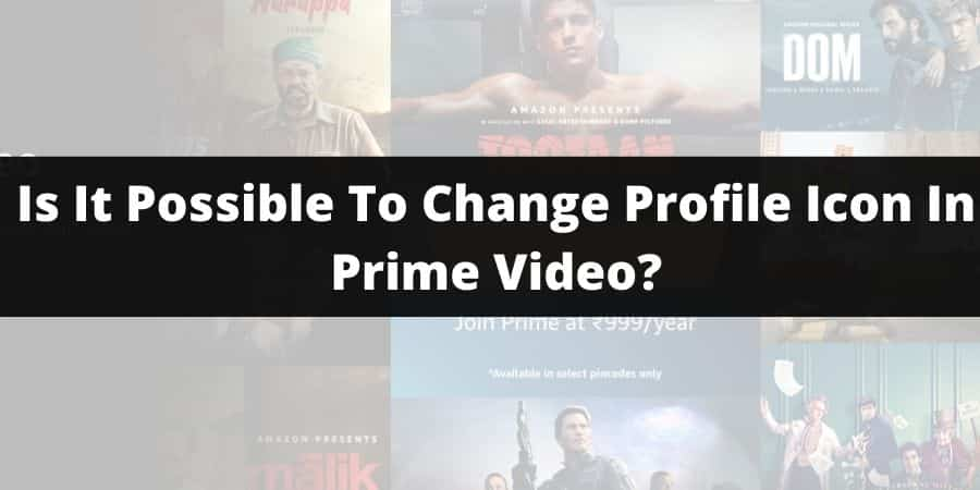 Is It Possible To Change The Profile Icon In Prime Video
