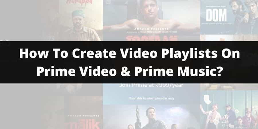 Is It Possible To Create Video Playlists On Prime Video & Prime Music