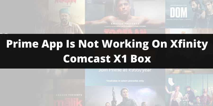 Prime App Is Not Working On Xfinity Comcast X1 Box