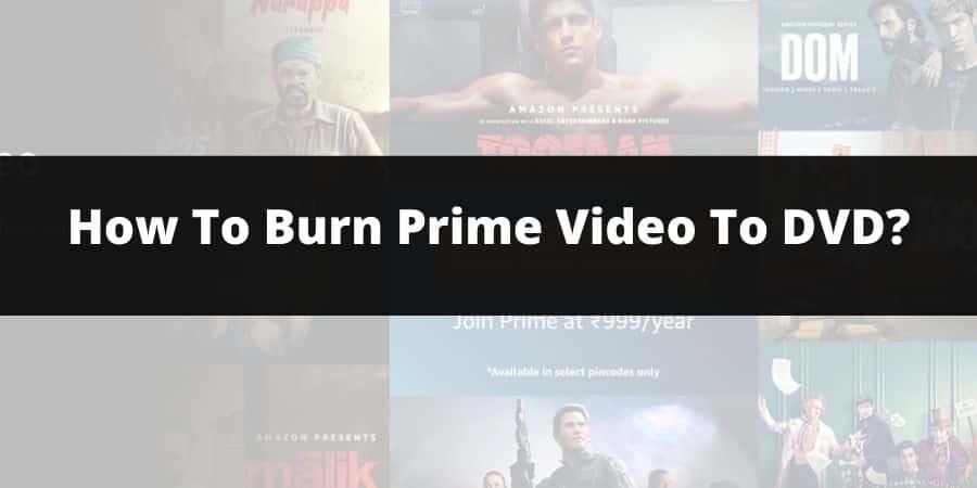 How To Burn Amazon Prime Video To DVD On Windows & MAC