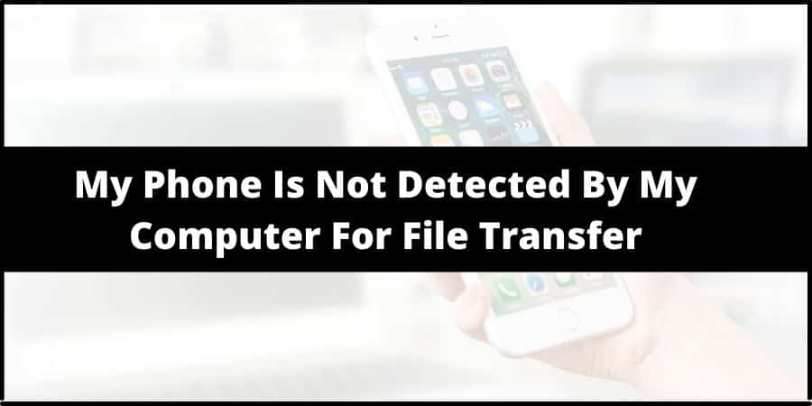 My Phone Is Not Detected By My Computer