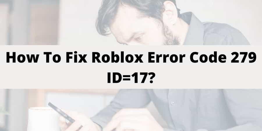 Roblox Error Code 279 ID=17 Failure