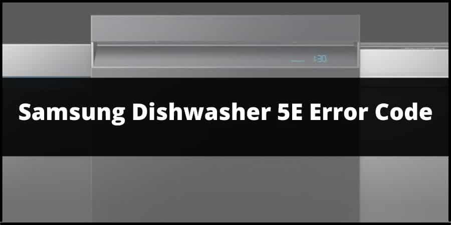 Samsung Dishwasher Error Code 5E